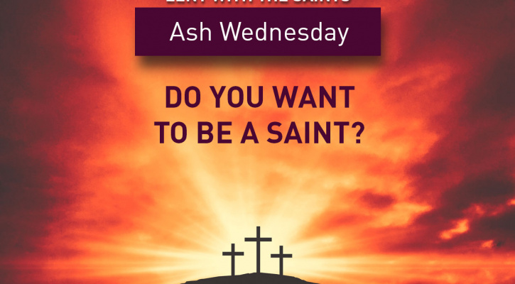 Lent with the Saints: Do You Want to Be a Saint?